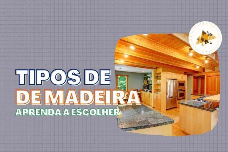 Tipos de Madeira: escolha a madeira certa para obras, móveis e mais