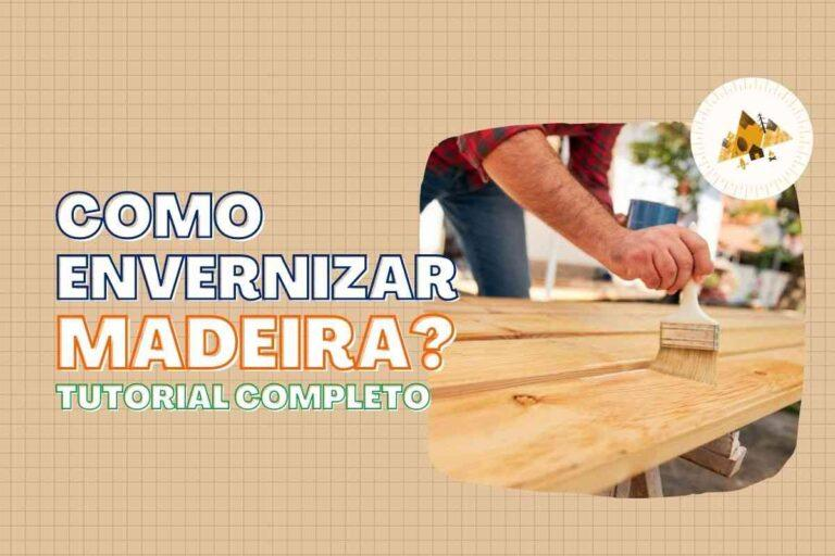 Como envernizar madeira da forma correta? Aprenda no passo-a-passo!